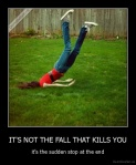 ITS-NOT-THE-FALL-THAT-KILLS-YOU-its-the-sudden-stop-at-the-end_